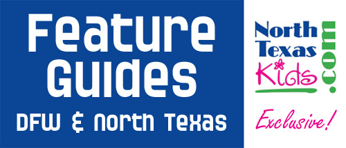 Feature Guides to Kids Activities in Dallas - Ft Worth and North Texas