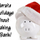 Celebrate the Holidays Without Breaking the Bank